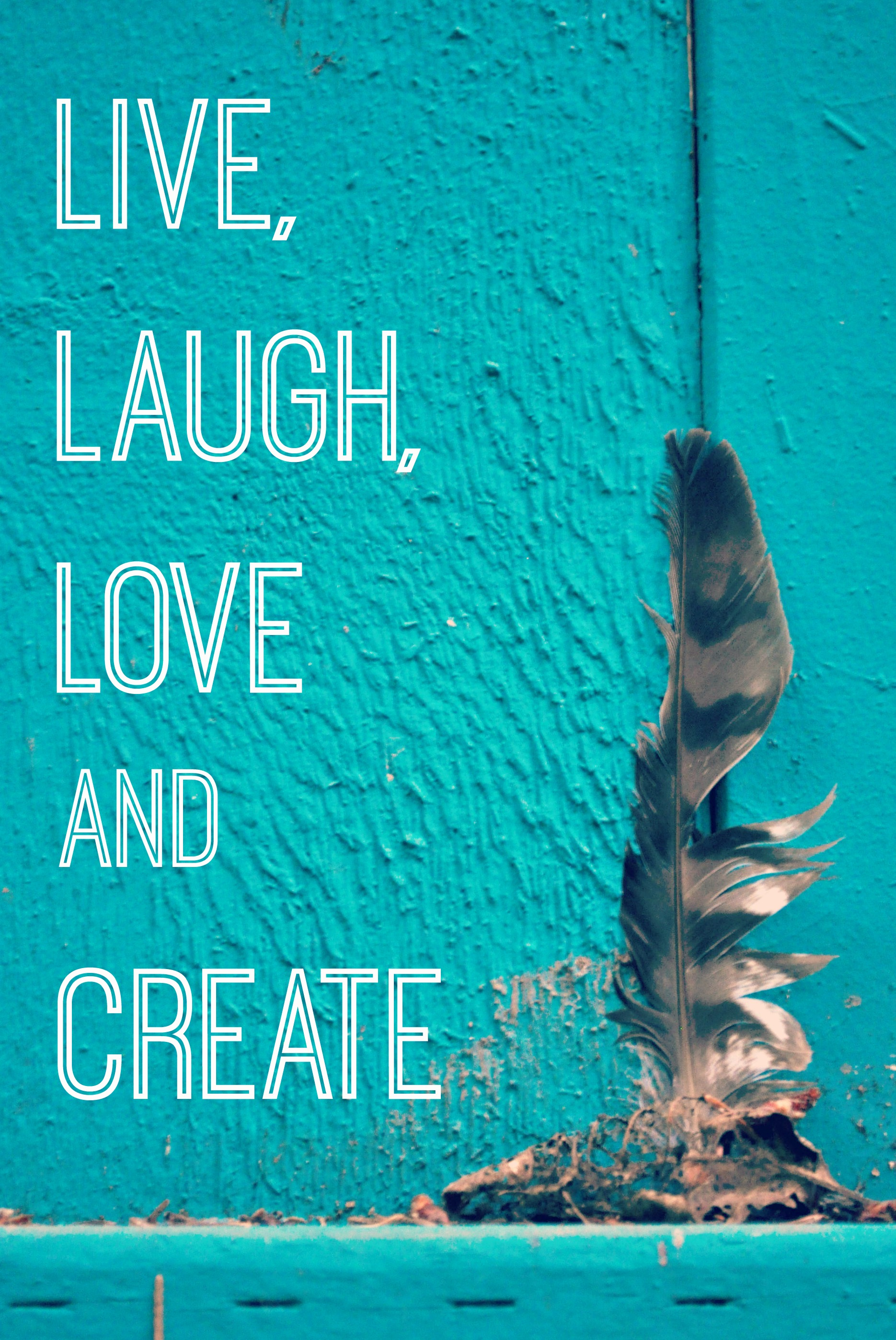 live laugh love and create