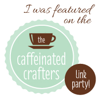 Join the Caffeinated Crafters for a Tuesday link party featuring your creative projects - recipes, crafts, printables, whatever you've got.